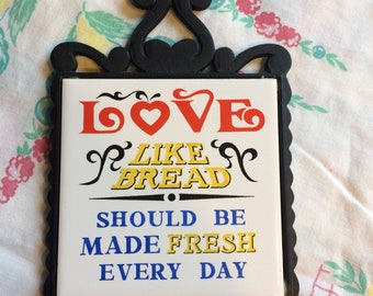 Love Like Bread Should be Made Fresh Every Day Vintage Trivet