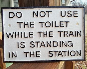 Large Heavy Hand Painted Cast Iron RAILROAD SIGN Do Not Use The Toilet While The Train Is Standing In The Station  Sign Plaque Free Shipping