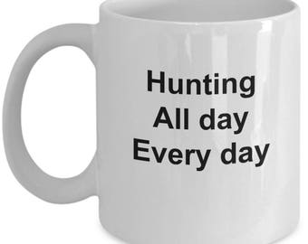Hunting All Day Every Day Outdoors Gift Mug