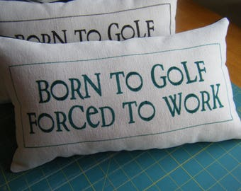 Born to Golf - Forced to Work  - Pillow -