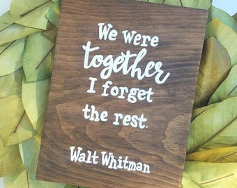 We were together, I forget the rest Wood Sign, Walt Whitman, Farmhouse Decor, Hand Painted Art, Rustic Decor