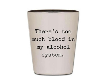 Funny Shot Glass - There's Too Much Blood in my Alcohol System - Cute Shot Glasses