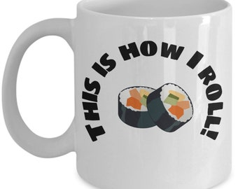 Sushi lover gift, sushi mug, funny sushi mug, this is how I roll mug