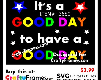 ITEM # CF-3680 -Its a Good Day to Have A Good Day Saying- SVG Cutting Machine File - Instant Download - Commercial Use - 2.99