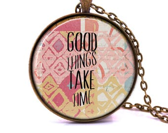 Good Things Take Time - Quote Pendant Necklace - Love Quote, Love Necklace, Romantic Gift, Anniversary Gift, Wedding Shower Gift