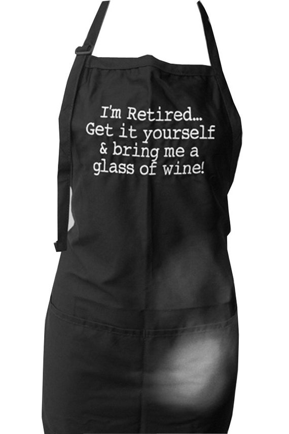 I'm Retired... Get it yourself & bring me a glass of wine! (Adult Apron) Available in Colors too
