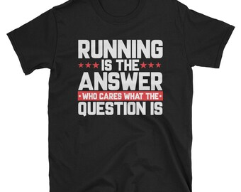 Running is the answer - running lovers tee- funny jogging shirt - cool marathon tee - funny runner tee - cool runners t-shirt - runners tee