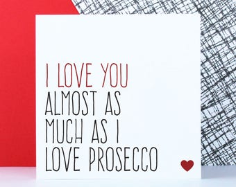 Funny prosecco love card for boyfriend, Anniversary card for husband, I love you almost as much as I love prosecco
