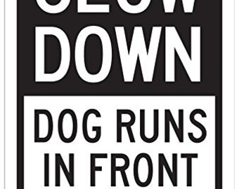 """Slow Down Dog Runs in Front of Cars Sign - 12""""x18"""" - .063 Rust Free Aluminum - UV Protected and Weatherproof - A87-424AL"""