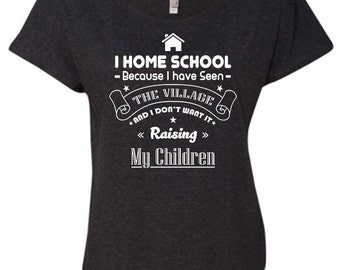 I Homeschool Because I've Seen the Village and I Don't Want it Raising My Children, Hippie, Crunchy Shirt