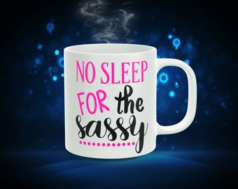 No Sleep For The Sassy... 11oz Coffee Mug