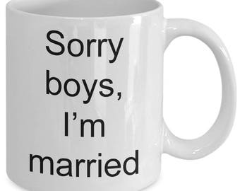 Married Mug-Sorry Boys I'm married| Newly Wed Gift| Gift for her| Wedding Gift|Valentines Day Gift|Bride Gift