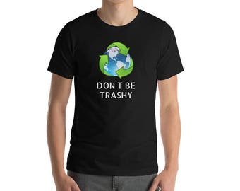 Earth Day T Shirt Don't Be Trashy Recycle Reduce Reuse Protect Against Climate Change Love Mother Earth
