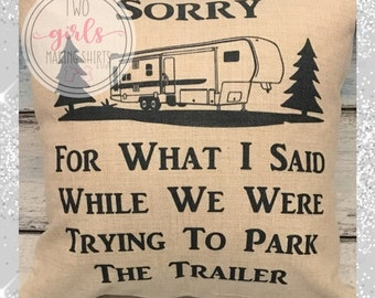 Sorry For What I Said While We Were Trying To Park The Trailer, 5th Wheel, Camping Pillow, Camper Gift, Father's Day Gift, No Insert