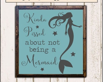Kinda Pissed about Not Being a Mermaid  SVG Cutter File for use with Cricut, Silhouette, and other Vinyl Cutting Machines