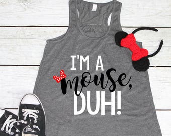Women's Disney Shirt | Disney Shirts | I'm a Mouse Duh | Disney Shirts for Women | Mean Girls Shirt | Disney World Shirt | Disney Shirt
