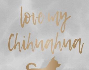 I Love My Chihuahua - smooth coat - Print