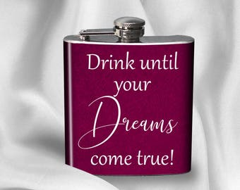 SALE! Hip Flask - Drink until your Dreams come true