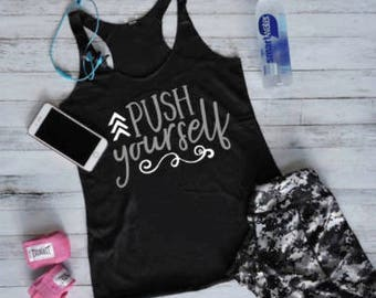 Push Yourself Shirt /Workout Tank / Fitness Tank Tops / Gym Shirt / Crossfit Tank Tops/ Yoga Tank / Workout Shirt / Funny Workout Tank