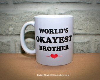 World's Okayest Brother, World's Okayest Sister, Gift for Brother, Gift for Sister, Funny Mug for Brother, Funny Gift for Sister