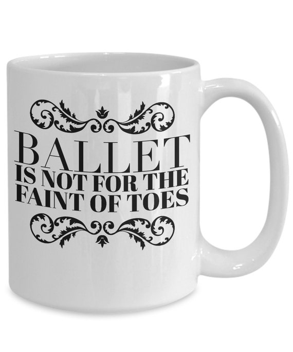 Ballet teacher gift - ballet is not for the faint of toes mug - funny cup for ballerina