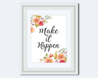 Make it Happen - floral printable - motivational poster - positive poster - art download - quote print - favorite quotes - wall decor