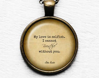 "John Keats ""My love is selfish. I cannot breathe without you."" Pendant & Necklace"