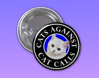 Cats Against Cat Calls Button, Pin, Pinback Button, Feminist Button, Cat Button, Backpack Button, Tumblr Pin