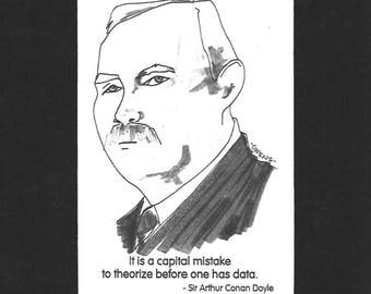 "Sir Arthur Conan Doyle - ""It is a capital mistake to theorize before one has data."""