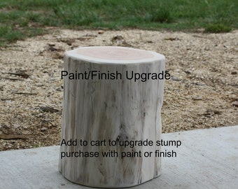 Paint or Finish Upgrade, Add On for Tree Stump tables or stools, add to cart to order paint or staining on stump pieces, must order stump
