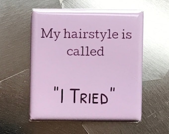 My hairstyle...Custom made 1.5 x 1.5  magnet