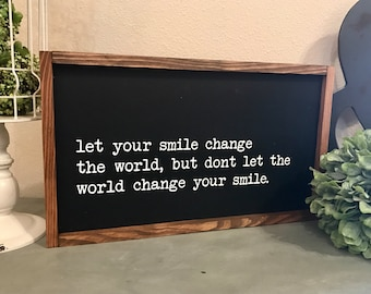 """MORE COLORS & SIZES 20x12 """"Let your smile change the world...world change your smile"""" / hand painted / wood sign / farmhouse style / rustic"""