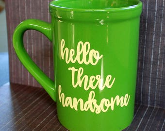 Hello There Handsome - 16 ounce - Green Ceramic Cup