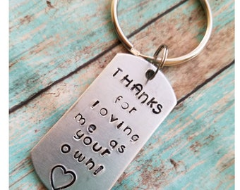 thank you for loving me as your own keychain, Step dad gift, foster dad gift, fathers day gift, step father gift, fathers day from stepchild