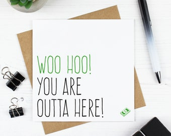 Funny new job card for co-worker or leaving card for colleague, Woo hoo you are outta here