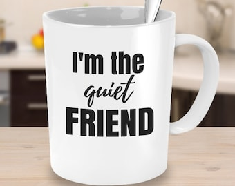 I'm the Quiet Friend Mug Gifts for Teens Gifts under 25 Best Friends Mugs Student Coffee Mug with Words Office Mug BFF Gift