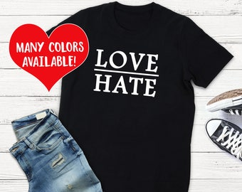 Love Hate Shirt, Love Quote Shirt, Love Top, Love Quote T-Shirt, Love Shirts, Love Quotes, Love Tee, Love Quote Shirt, Protest Shirts, Love