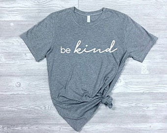Be Kind Shirt - Kindness T-shirt - Be Kind To One Another Shirt - Be a Nice Human Shirt - Choose Kindness T-shirt - Be Kind