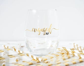 Engaged AF Wine Glass- Engagement Wine Glass- Engagement gift- Bride To Be Gift- I'm Engaged- Engagement Party- Engaged
