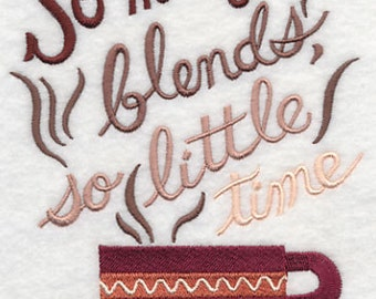 So Many Blends So Little Time - Embroidered Flour Sack Hand/Dish Towel