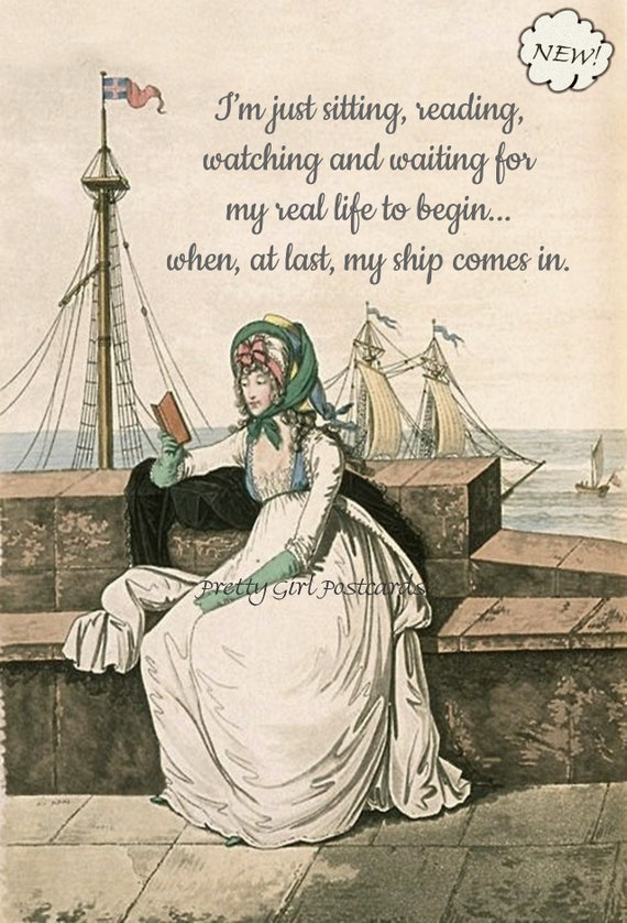 """Jane Austen Era Post Card """"...Sitting, Reading, Watching & Waiting For My Real Life To Begin... When, At Last, My Ship Comes In."""""""