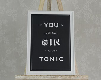 You Are The Gin To My Tonic Poster