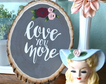 Love You More Hand Painted Wood Slice, Valentine's Day Decor, Hand Painted Sign, Master Bedroom Wall Decor, Painted Flowers, Gallery Wall