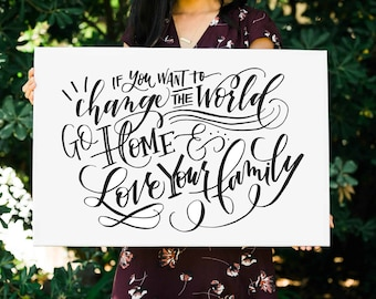 Change The World Love Your Family FREE SHIPPING Handlettered Modern Calligraphy Quote Print Mother Teresa Canvas