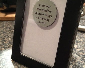 Quote | Magnet | Frame - Jump out the Window & Grow Wings on the way Down
