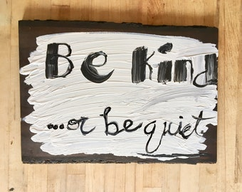 Be Kind or be quiet painting wood plaque CHANGE PIC