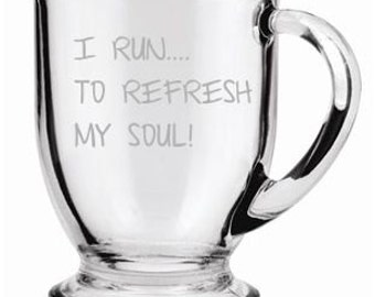 I Run to Refresh My Soul  Sand Carved (sand blasted, etched) Choice of Pilsner, Beer Mug, Pub, Wine Glass, Coffee Mug, Water Glass