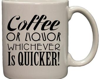 Coffee Or Liquor Whichever Is Quicker 11oz Coffee Mug