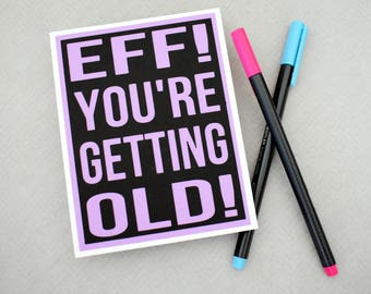 Handmade Greeting Card - Cut out Lettering - EFF! You're getting old! - blank inside - Birthday card or even a great retirement card