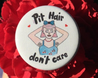 Pit hair don't care feminist button or magnet - 1.25 inch